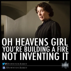 mrs-hughes-downton-abbey-building-a-fire-quote